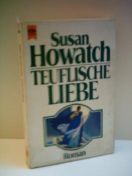 SUSAN HOWATCH: Teuflische Liebe. Roman.