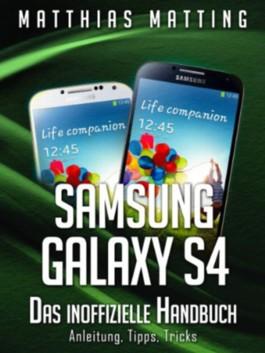 Samsung Galaxy S4 - das inoffizielle Handbuch. Anleitung, Tipps, Tricks