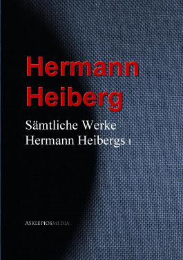 Sämtliche Werke Hermann Heibergs: I