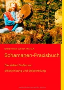 Schamanen-Praxisbuch: Die sieben Stufen zur Selbstfindung und Selbstheilung
