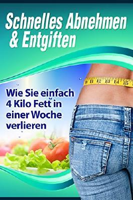 Schnelles Abnehmen & Entgiften: Wie Sie einfach 4 Kilo Fett in einer Woche verlieren