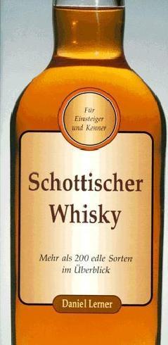 Schottischer Whisky. Mehr als 200 edle Sorten im Überblick von Daniel Lerner (2002) Gebundene Ausgabe