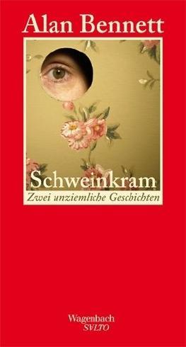 Schweinkram - Zwei unziemliche Geschichten von Alan Bennett (2012) Gebundene Ausgabe