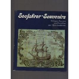 Seefahrer-Souvenirs. Steingut, Fayence und Porzellan aus 3 Jahrhunderten (Kulturgeschichtliche Miniaturen)