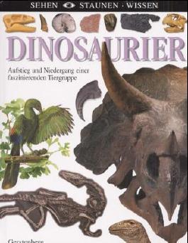 Sehen. Staunen. Wissen. Dinosaurier. Aufstieg und Niedergang einer faszinierenden Tiergruppe