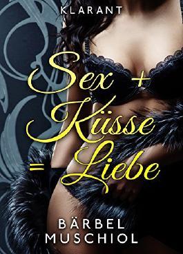 Sex + Küsse = Liebe. Erotischer Roman