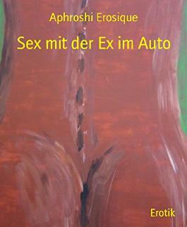 Sex mit der Ex im Auto