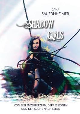 Shadow Girls: Von Seelenzerfetzern, Depressionen und der Suche nach Leben
