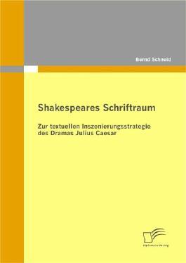 Shakespeares Schriftraum: Zur textuellen Inszenierungsstrategie des Dramas Julius Caesar