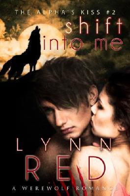 Shift Into Me (Werewolf Shifter Romance) (The Alpha's Kiss)