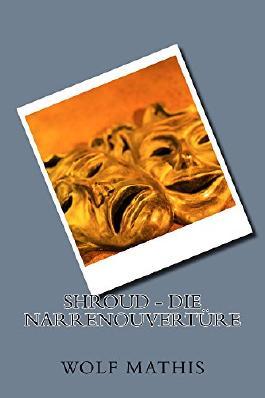 Shroud - Die Narrenouvertuere (Shroud, PI 1)
