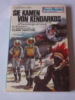 Sie kamen von Kendarkos. [Perry Rhodan Planeten Romane PR 142]