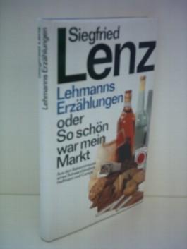 Siegfried Lenz: Lehmanns Erzählungen oder So schön war mein Markt - Aus den Bekenntnissen eines Schwarzhändlers