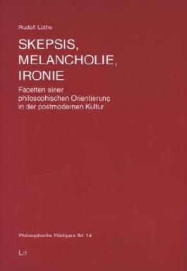 Skepsis, Melancholie, Ironie