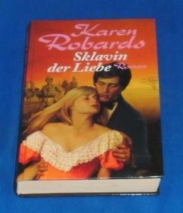 Sklavin der Liebe : Roman Karen Robards. [Aus dem Amerikan. übers. von Uschi Gnade]