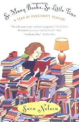 So Many Books, So Little Time: A Year of Passionate Reading by Nelson, Sara (2004) Paperback