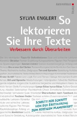 So lektorieren Sie Ihre Texte. Verbessern durch Überarbeiten: Schritt für Schritt von der Erstfassung zum fertigen Manuskript von Sylvia Englert (2013) Taschenbuch