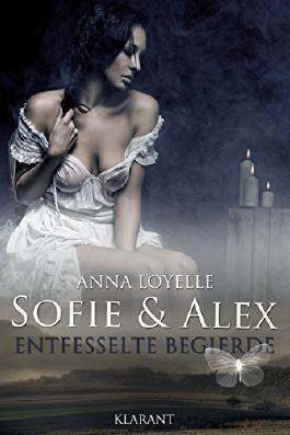 Sofie und Alex. Entfesselte Begierde: Erotischer Roman