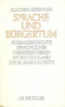 Sprache und Bürgertum. Sozialgeschichte sprachlicher Verkehrsformen im Deutschland des 18. Jahrhunderts