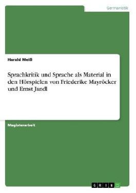 Sprachkritik und Sprache als Material in den Hörspielen von Friederike Mayröcker und Ernst Jandl