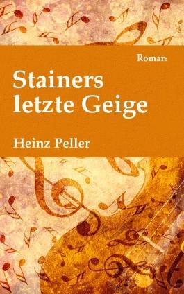 Stainers letzte Geige: Ein historischer Roman über den Geigenbauer Jakob Stainer (1619-1683) mit kriminalistischer Komponente in der Gegenwart