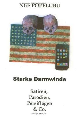 Starke Darmwinde: Satiren, Parodien, Persiflagen & Co.