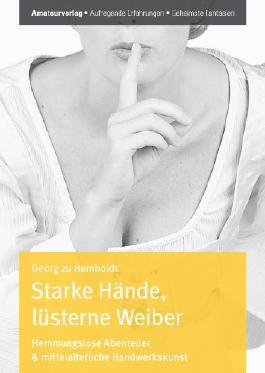 Starke Hände, lüsterne Weiber - Hemmungslose Abenteuer & mittelalterliche Handwerkskunst