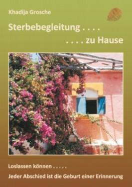 Sterbebegleitung zu Hause: Jeder Abschied ist die Geburt einer Erinnerung - Die umfassende Info-Broschüre