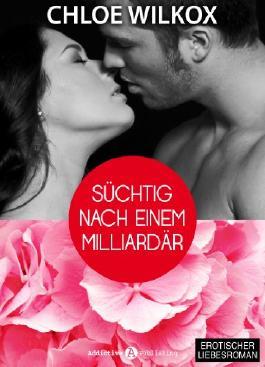 Süchtig nach einem Milliardär 1 (German Edition)