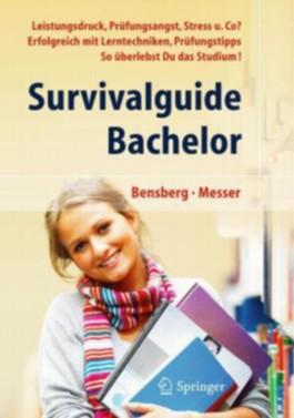 Survivalguide Bachelor. Leistungsdruck, Prufungsangst, Stress Und Co? Erfolgreich Mit Lerntechniken, Prufungstipps ... So Uberlebst Du Das Studium