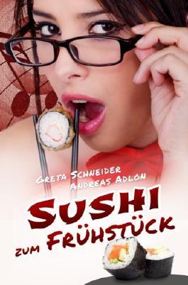 Sushi zum Frühstück: Erotischer Liebesroman
