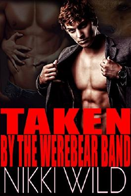 TAKEN BY THE WEARBEAR BAND (Paranormal FMMM Bareback Shifter Steamy Romance)