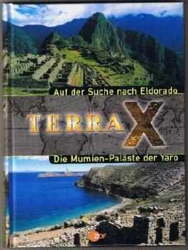 TERRA X Auf der Suche nach Eldorado / Mumien-Paläste der Yaro