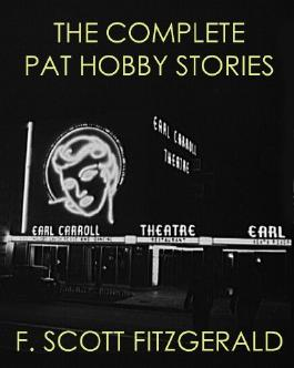 THE COMPLETE PAT HOBBY STORIES (illustrated and unabridged) (F. Scott Fitzgerald Short Stories about Hollywood)