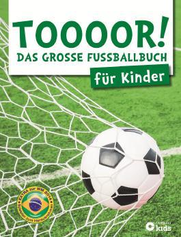 TOOOOR! - Das große Fußballbuch für Kinder