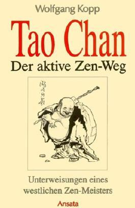 Tao Chan - Der aktive Zen-Weg. Unterweisungen eines westlichen Zen-Meisters