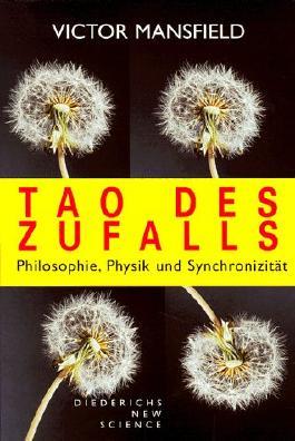 Tao des Zufalls. Philosophie, Physik und Synchronizität