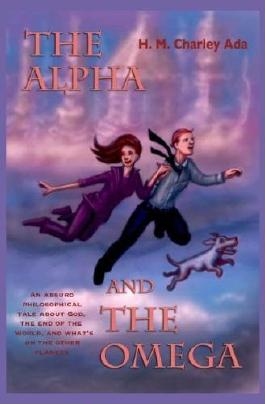 The Alpha and the Omega: An absurd philosophical tale about God, the end of the world, and what's on the other planets: 1