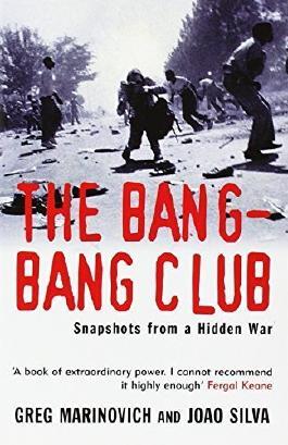 The Bang-Bang Club: Snapshots from a Hidden War by Marinovich, Greg, Silva, Joao (2001) Paperback