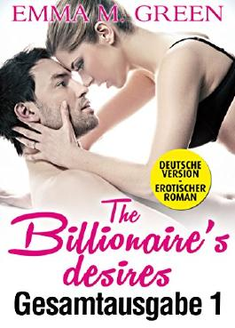 The Billionaire's Desires - Gesamtausgabe 1 (Deutsche Version)