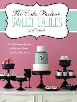 The Cake Parlour Sweet Tables: Beautiful Baking Displays with 40 Themed Cakes, Cupcakes, Cookies & More by Clark, Zoe (8/9/2012)