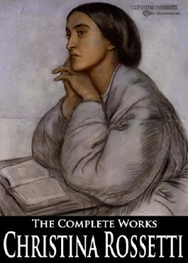 The Complete Works of Christina Rossetti