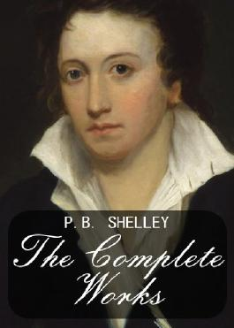 The Complete Works of P.B. Shelley (English poets Book 4)