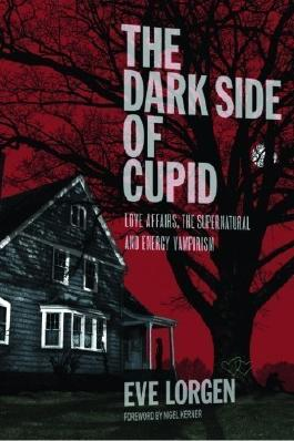 The Dark Side of Cupid: Love Affairs, the Supernatural, and Energy Vampirism by Lorgen, Eve ( 2013 )