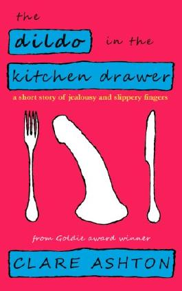 The Dildo in the Kitchen Drawer - a short story of jealousy and slippery fingers