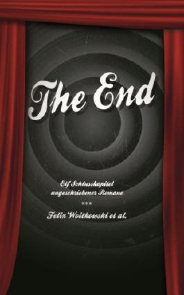 The End. Elf Schlusskapitel ungeschriebener Romane