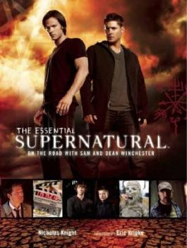 The Essential Supernatural: On the Road with Sam and Dean Winchester by Nicholas Knight, Eric Kripke (2012) Hardcover