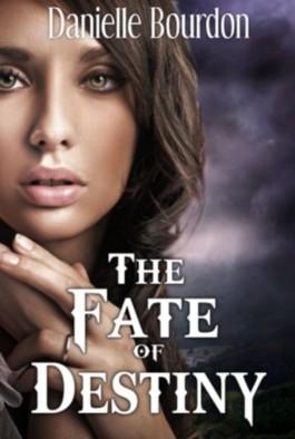 The Fate of Destiny (Fates #1)