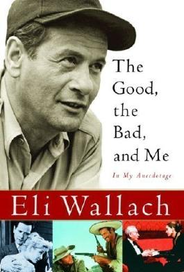 The Good, the Bad, and Me: In My Anecdotage by Wallach, Eli [09 May 2005]