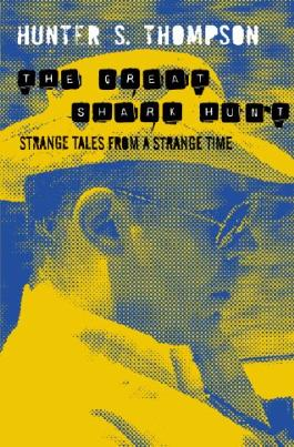 The Great Shark Hunt: Strange Tales from a Strange Time (Gonzo Papers Vol 1)